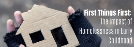 First Things First-The Impact of Homelessness in Early Childhood @ Online